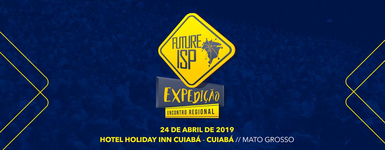 23º EDIÇÃO DO FUTURE ISP EXPEDIÇÃO – EM CUIABÁ/MT