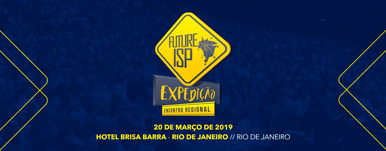 22º EDIÇÃO DO FUTURE ISP EXPEDIÇÃO – NO RIO DE JANEIRO/RJ