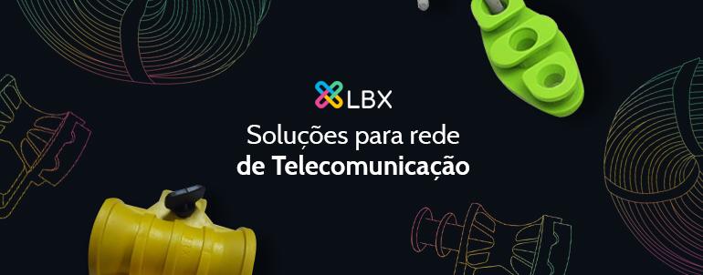 LBX – Soluções para rede de Telecomunicação